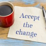 How to accept change in your life.